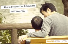 Evaluate your parental relationship with your child