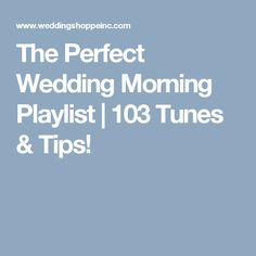 The Perfect Wedding Morning Playlist | 103 Tunes & Tips!