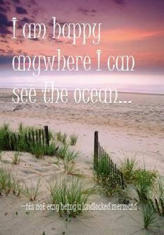 I am happy anywhere I can see the ocean...