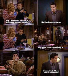 """Oh my god! Where are all the men?!"" -Chandler"