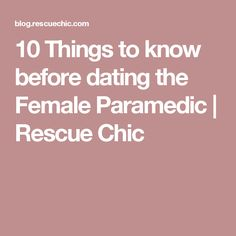 10 Things to know before dating the Female Paramedic | Rescue Chic