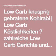 Low Carb knusprig gebratene Kohlrabi | Low Carb Köstlichkeiten ➤ zahlreiche Low Carb Gerichte und Rezepte ✓ komplett kostenfrei ✓ liebevoll aufbereitet ✓ Low Carb kochen und backen.