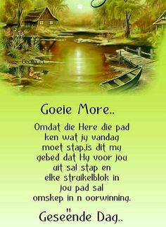 Morning Greetings Quotes, Good Morning Messages, Good Morning Good Night, Good Morning Wishes, Day Wishes, Good Morning Quotes, Evening Greetings, Afrikaanse Quotes, Goeie Nag