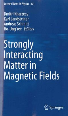Strongly interacting matter in magnetic fields / Dmitri Kharzeev ... [et al.], editors