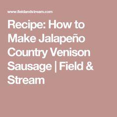 Recipe: How to Make Jalapeño Country Venison Sausage | Field & Stream