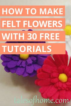 30 felt flowers - you can make them all with the FREE DIY tutorials. Click the picture to see them all!