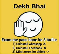 Best Dekh Bhai Jokes.. Top Dekh Bhai Jokes..Dekh Bhai - Exam me pass hone ke 3 tarike 1) Uninstall Whatsapp 2) Uninstall Facebook and 3) Mini Xerox ke Chitthe..