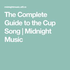 The Complete Guide to the Cup Song | Midnight Music