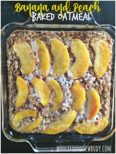 Whole Foods...New Body!: {Peach and Banana Baked Oatmeal}