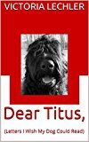 Free Kindle Book -   Dear Titus,: (Letters I Wish My Dog Could Read)