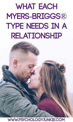 Discover what each Myers-Briggs® type needs in a relationship. #MBTI