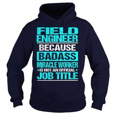 FIELD ENGINEER Because BADASS Miracle Worker Isn't An Official Job Title T Shirts, Hoodies. Check price ==► https://www.sunfrog.com/LifeStyle/FIELD-ENGINEER-BADASS-Navy-Blue-Hoodie.html?41382
