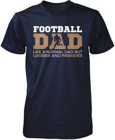 Football Dad like a normal dad but louder and prouder The perfect t-shirt for any proud football dad! Order yours today. Premium & Long Sleeve T-Shirt Made from 100% pre-shrunk cotton jersey. Pullover