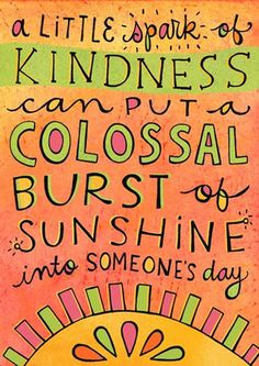 A little spark of kindness can put a colossal burst of sunshine into someone's day. #quote