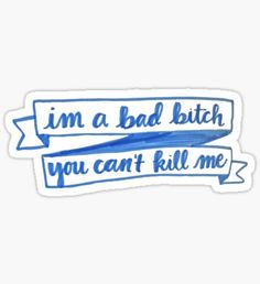 """im a bad bitch you cant kill me"" Stickers by Snapchat Stickers, Meme Stickers, Tumblr Stickers, Cool Stickers, Laptop Stickers, Wallpaper Stickers, Aesthetic Stickers, Funny Vines, Hydro Flask"