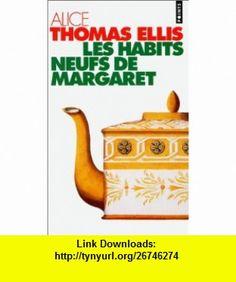 Les Habits neufs de margaret (French Edition) (9782020214735) Alice Thomas Ellis , ISBN-10: 2020214733  , ISBN-13: 978-2020214735 ,  , tutorials , pdf , ebook , torrent , downloads , rapidshare , filesonic , hotfile , megaupload , fileserve