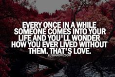 Every once in a while someone comes into your life and you'll wonder how you ever lived without them. That's love. #PANDORAloves #Quote #Valentines