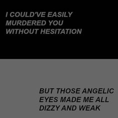 Blake- I could have easily murdered her without hesitation. But those angelic eyes of hers made me weak and dizzy. Character Aesthetic, Quote Aesthetic, My Character, Character Quotes, Dialogue Prompts, Writing Prompts, Writing Inspiration, Character Inspiration, Dark Romance