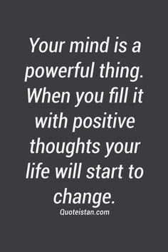Your #mind is a powerful thing. When you fill it with positive thoughts your life will start to change. #inspirational #quote