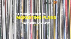 The Musicians Guide to Marketing Plans - Part 2 - Releasing An Album by Ariel Hyatt and @CyberPRMusic at Cyber PR