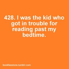 Yep :) also got in trouble for reading instead of going outside during summertime also reading in english