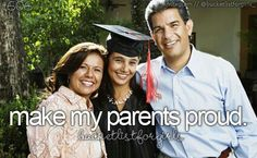 not only gradutate. make my parents proud