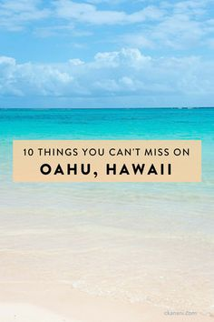 10 Things You Can't Miss While Visiting Oahu, Hawaii!
