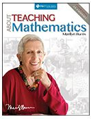 ABOUT TEACHING MATHEMATICS: About Teaching Mathematics by Marilyn Burns is a valuable textbook for all teachers giving math instruction from grades K-8. Burns highlights pedagogical strategies for teaching mathematics, explains explicit instructions for various math concepts, and provides numerous practice problems to give to students.