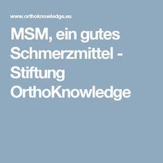 MSM, ein gutes Schmerzmittel - Stiftung OrthoKnowledge