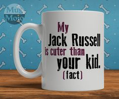 Jack Russell Mug - My Jack Russell Is Cuter Than Your Kid - Funny Coffee Mug For Dog Lovers by MugMojo on Etsy