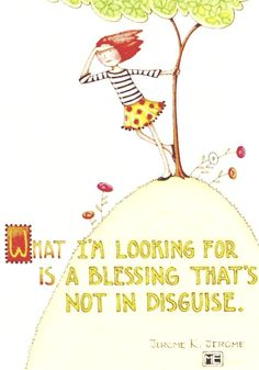 What I'm looking for is a blessing that's not in disguise - Mary Engelbreit