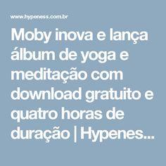 Moby inova e lança álbum de  yoga e meditação com download  gratuito e quatro horas de duração | Hypeness – Inovação e criatividade para todos.