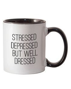 I think that this mug must have been made with you in mind!   ~ lol  ~  Stressed Depressed But Well Dressed Coffee Mug from The Shopping Bag