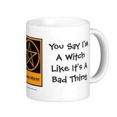 You Say I'm A Witch Like it's a Bad Thing - Pagan Wiccan Mug Cup by www.cheekywitch.com #zazzle #witch #wicca #wiccan #pagan #pentacle #cheekywitch