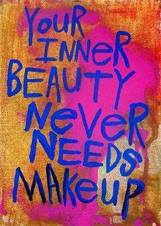 Your inner beauty never needs makeup.