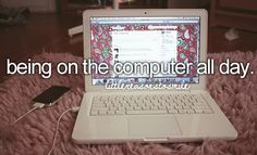 being on the computer all day