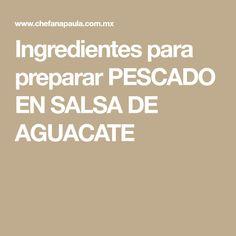 Ingredientes para preparar #pescado EN SALSA DE AGUACATE