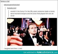 """""""Wouldn't it be funny if 50 years from now they made a movie about Leonardo DiCaprio and the actor that played him won an Oscar?"""" So sad"""