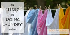 """The """"Tired of Doing Laundry"""" Workout - BODYReDESIGN Online"""
