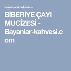 BİBERİYE ÇAYI MUCİZESİ - Bayanlar-kahvesi.com