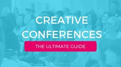 Want to learn, grow and network with other creatives in 2017? Check out these conferences for creative entrepreneurs, bloggers, designers & artists.