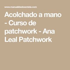 Acolchado a mano - Curso de patchwork - Ana Leal Patchwork Patches, Quilts, Sewing, Allegiant, Sewing By Hand, Learning, Hands, Tutorials, Dressmaking