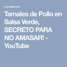 Tamales de Pollo en Salsa Verde, SECRETO PARA NO AMASAR! - YouTube