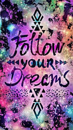"""""""Suivez vos rêves"""""""