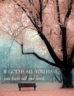 If God is all you have....you have all you need. Amen! #overcomeroutreach