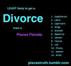 A Sag is the least likely to get a divorce or seperate from a Pisces female? Must be exceptions to that rule I guess..:/