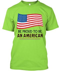 Be Proud To Be An American. - BE PROUD TO BE AN AMERICAN Products from SURAMA FASHION | #Teespring #Americanindependentsday