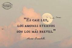 Es casi ley : los amores eternos son los mas breves . . . Mario Benedetti . @swami1951