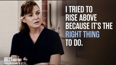 """""""I tried to rise above because it's the right thing to do."""" Meredith Grey to Amelia Shepherd, Grey's Anatomy quotes Grey Quotes, Grey Anatomy Quotes, Greys Anatomy Actors, Dark And Twisty, Meredith Grey, Grey's Anatomy, Cool Words, Ellen Pompeo, Scandal"""