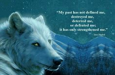 Wolf w/ quote embrace your past it is part of you maybe not who you are but it helped shape and strengthen you.everything my wolf says True Quotes, Best Quotes, Motivational Quotes, Daily Quotes, Profound Quotes, Unique Quotes, Wolf Spirit, Spirit Animal, Lone Wolf Quotes